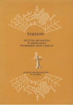 Eidolon Kultura archaiczna w zwierciadle wyobrażeń słów i rzeczy