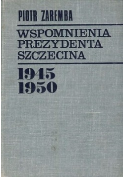 Wspomnienia prezydenta Szczecina 1945 1950