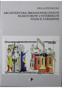 Architektura średniowiecznych klasztorów cysterskich filiacji lubiąskiej