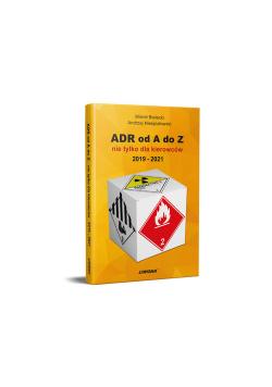 ADR od A do Z nie tylko dla kierowców 2019 - 2021