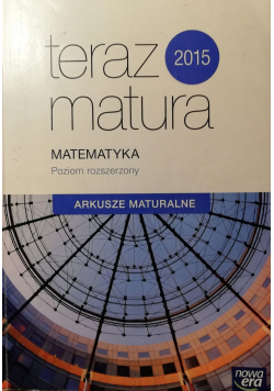 Teraz matura 2015 Matematyka Arkusze maturalne Poziom rozszerzony