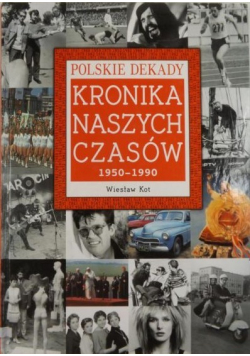 Polskie Dekady Kronika Naszych Czasów 1950  1990