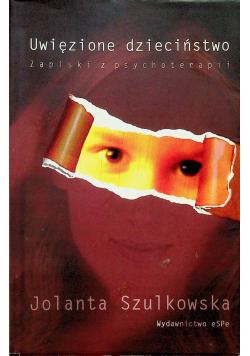 Uwięzione dzieciństwo Zapiski z psychoterapii