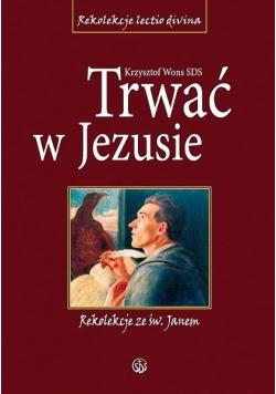 Trwać w Jezusie. Rekolekcje ze św. Janem TW