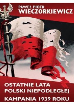 Ostatnie lata Polski Niepodległej Kampania 1939 roku