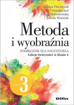 Metoda i wyobraźnia. Lekcje twórczości kl.3 cz.3