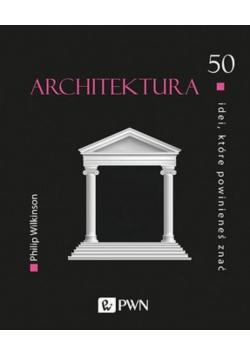 Architektura 50 idei które powinieneś znać