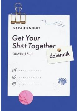 Get Your Sh*t Together. Ogarnij się! Dziennik