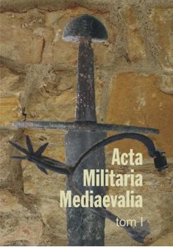 Acta Militaria Mediaevalia tom 1