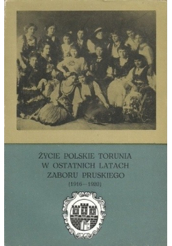 Życie polskie Torunia w ostatnich latach zaboru pruskiego