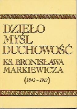 Dzieło myśl duchowość ks Bronisława Markiewicza 1842 do 1912