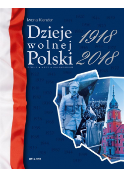 Dzieje wolnej Polski 1918-2018
