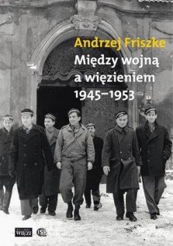 Między wojną a więzieniem 1945-1953