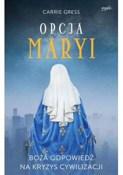Opcja Maryi. Boża odpowiedź na kryzys cywilizacji