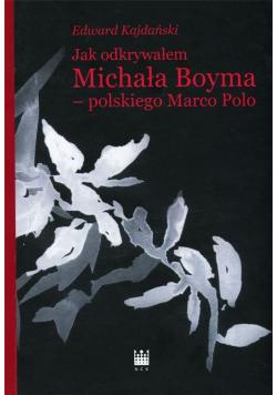 Jak odkrywałem Michała Boyma- polskiego Marco Polo