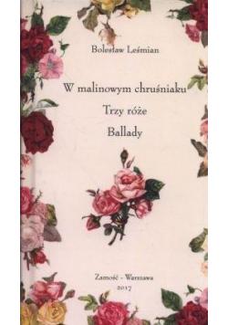 W malinowym chruśniaku, Trzy róże, Ballady