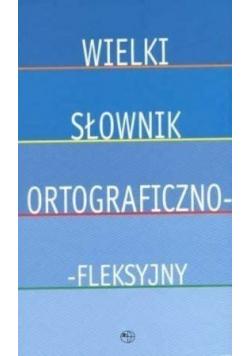 Wielki Słownik Ortograficzno - fleksyjny