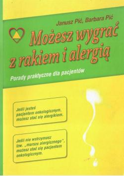 Możesz wygrać z rakiem i alergią