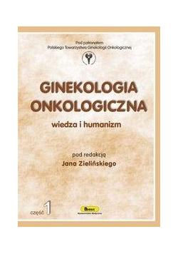 Ginekologia onkologiczna. Wiedza i humanizm cz.1