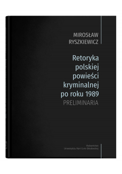 Retoryka polskiej powieści kryminalnej po roku 1989 Preliminaria