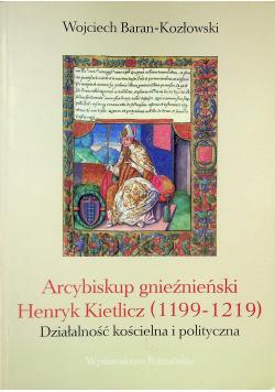 Arcybiskup gnieźnieński Henryk Kietlicz ( 1199 - 1219 )