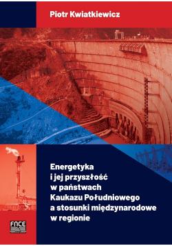 Energetyka i jej przyszłość w państwach Kaukazu Południowego a stosunki międzynarodowe w regionie