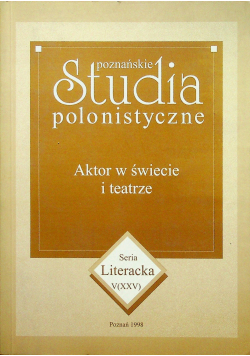 Poznańskie studia polonistyczne Aktor w świecie i teatrze