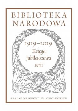 Biblioteka Narodowa. Księga jubileuszowa 1919-2019