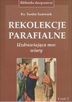 Rekolekcje parafialne Uzdrawiająca moc wiary