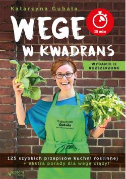 Wege w kwadrans 125 szybkich przepisów kuchni roślinnej. Wydanie II rozszerzone