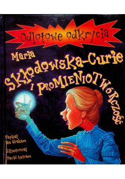 Maria Skłodowska Curie i promieniotwórczość