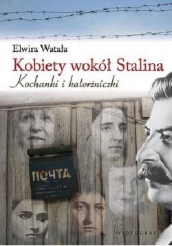 Kobiety wokół Stalina Kochanki i katorżniczki