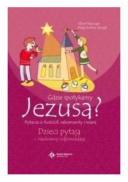 Dzieci pytają Gdzie spotykamy Jezusa