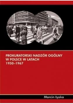Prokuratorski nadzór ogólny w Polsce w latach 1950 - 1967