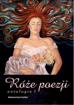 Róże poezji Antologia Tom 3