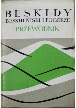 Beskidy Beskid Niski i Pogórze Przewodnik
