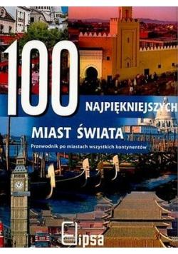 100 najpiękniejszych miast świata Przewodnik po miastach wszystkich kontynentów