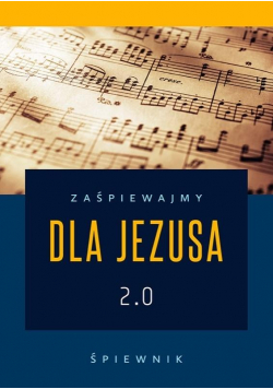 Zaśpiewajmy dla Jezusa 2.0 - śpiewnik religijny