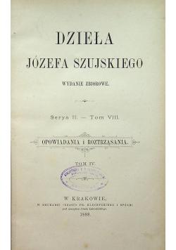 Dzieła Józefa Szujskiego Serya II Tom VIII Opowiadania i roztrząsania Tom IV 1888 r.