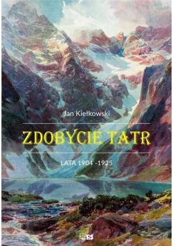 Zdobycie Tatr T.2 Historia i kronika taternictwa