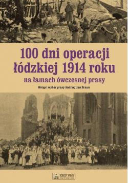 100 dni operacji łódzkiej 1914 roku na łamach ówczesnej prasy