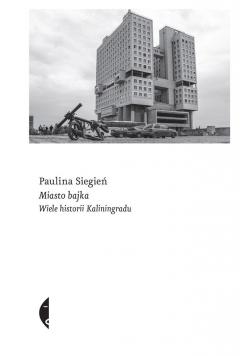 Miasto bajka. Wiele historii Kaliningradu