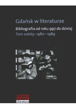 Gdańsk w literaturze tom 6 1980 1989