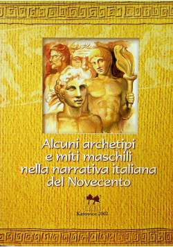 Alcuni archetipi e miti maschaili nellanarrativa italiana del novecento