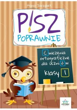 Pisz poprawnie Klasa 1 Ćwiczenia ortograficzne dla uczniów / Pryzmat