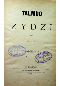 Talmud i Żydzi / Zgubne zasady talmudyzmu 1875 r.