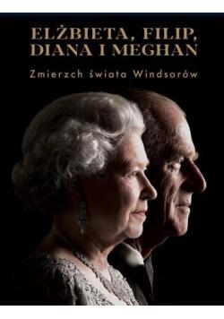 Elżbieta, Filip, Diana i Meghan. Zmierzch świata..