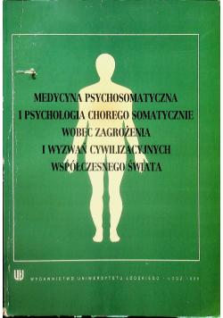 Medycyna psychosomatyczna i psychologia chorego somatycznie wobec zagrożenia i wyzwań cywilizacyjnych współczesnego świata
