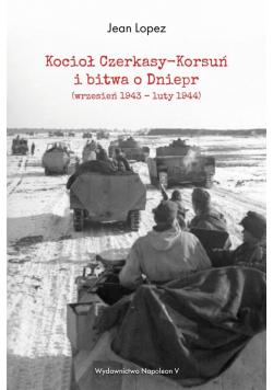 Kocioł Czerkasy-Korsuń i bitwa o Dniepr Br