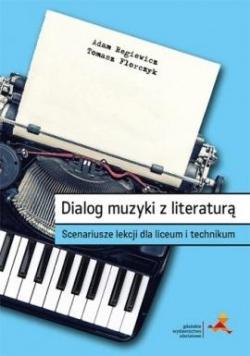Dialog muzyki z literaturą. Scenariusze lekcji LO